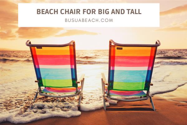 Best Beach Chair for Big and Tall - Heavy Person